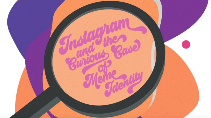 Instagram And The Curious Case Of Meme Identity